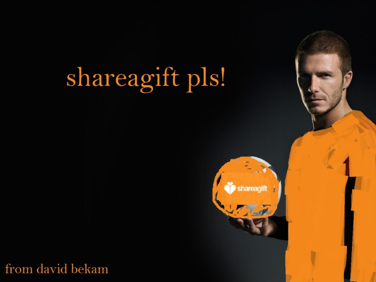 Disclaimer: this is not a real ad and David Beckham does not endorse Shareagift or is in anyway associated, just in case you didn't get it